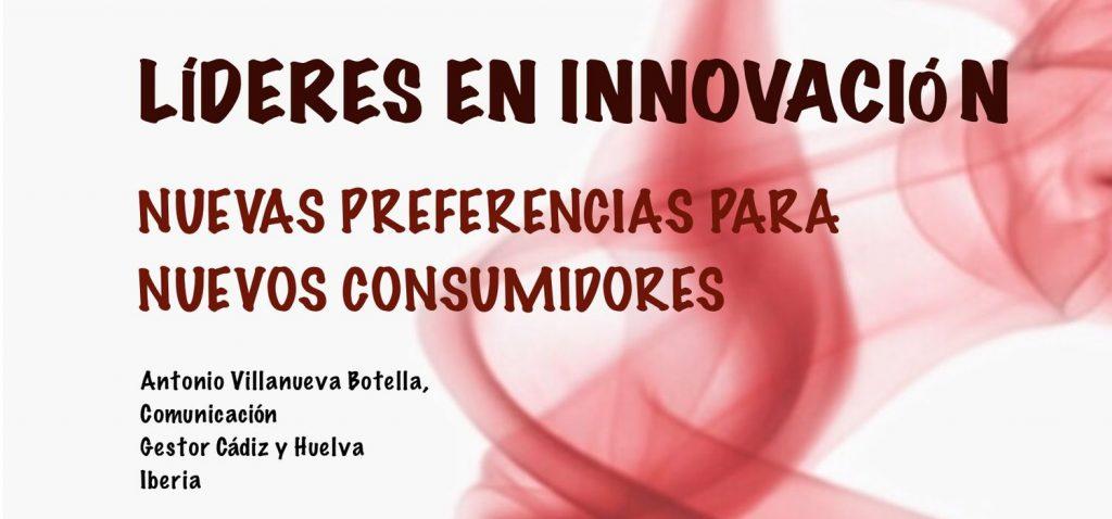"""Conferencia """"Líderes en Innovación. Nuevas preferencias para nuevos consumidores"""" – D. Antonio Villanueva Botella (Comunicación – Gestor Cádiz y Huelva Iberia)"""